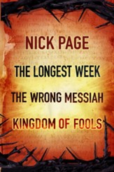 Nick Page: The Longest Week, The Wrong Messiah, Kingdom of Fools / Digital original - eBook