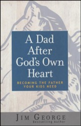 A Dad After God's Own Heart, repackaged: Becoming the Father Your Kids Need