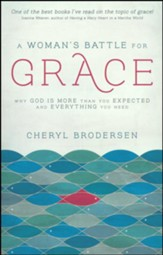 A Woman's Battle for Grace: Why God Is More Than You Expected and Everything You Need