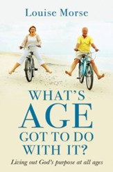 What's Age Got to do with it?: Living out God's purpose at all ages - eBook
