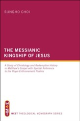 The Messianic Kingship of Jesus: A Study of Christology and Redemptive History in Matthew's Gospel with Special Reference to the Royal-Enthronement PS