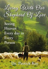 Living With Our Shepherd Of Love: Seeing Heaven Everyday in Every Person - eBook