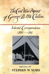 The Civil War Papers of George B. McClellan: Selected Correspondence, 1860-1865 - eBook