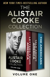 The Alistair Cooke Collection Volume One: Letters from America, Talk About America, and The Americans - eBook