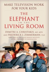 The Elephant In The Living Room: Make Television Work for Your Kids - eBook