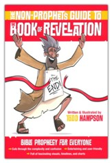 The Non-Prophet's Guide to the Book of Revelation: Bible Prophecy for Everyone