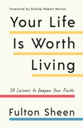 Your Life Is Worth Living: 50 Lessons to Deepen Your Faith - eBook