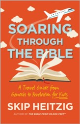 Soaring Through the Bible: A Travel Guide from Genesis to Revelation for Kids