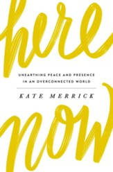 Here, Now: Unearthing Peace and Presence in an Overconnected World - eBook