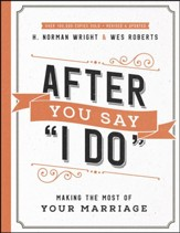 After You Say I Do, repackaged: Making the Most of Your Marriage