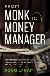 From Monk to Money Manager: Why It's Okay to Be a Little Bit Wealthy--and How to Make It Happen - eBook