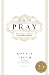 How to Pray: Developing an Intimate Relationship with God / Revised - eBook