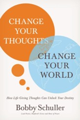 Change Your Thoughts, Change Your World: How Life-Giving Thoughts Can Unlock Your Destiny - eBook