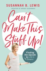 Can't Make This Stuff Up!: Finding the Upside to Life's Downs - eBook