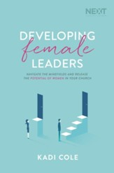 Developing Female Leaders: Navigate the Minefields and Release the Potential of Women in Your Church - eBook