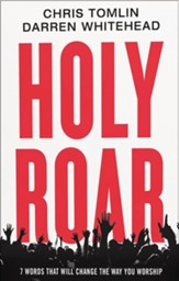 Holy Roar: 7 Words That Will Change The Way You Worship - eBook