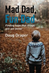 Mad Dad, Fun Dad: Finding Hope that Things will Get Better - eBook