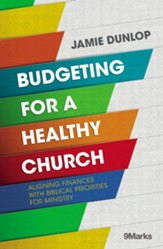 Budgeting for a Healthy Church: Aligning Finances with Biblical Priorities for Ministry - eBook