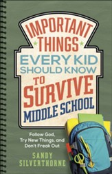 Important Things Every Kid Should Know to Survive Middle School: Follow God, Try New Things, and Don't Freak Out