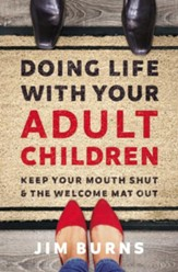 Doing Life with Your Adult Children: Keep Your Mouth Shut and the Welcome Mat Out - eBook