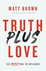 Truth Plus Love: The Jesus Way to Influence - eBook