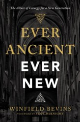Ever Ancient, Ever New: The Allure of Liturgy for a New Generation - eBook