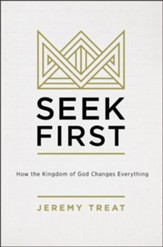 Seek First: How the Kindgom of God Changes Everything - eBook