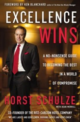 Excellence Wins, Every Time: A No-Nonsense Guide to Becoming the Best in a World of Compromise - eBook