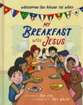 My Breakfast with Jesus: Worshipping God Around the World
