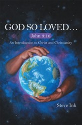 God so Loved: John 3:16 an Introduction to Christ and Christianity - eBook