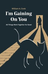 I'M Gaining on You: All Things Work Together for Good - eBook