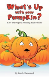 What'S up with Your Pumpkin?: Keys and Steps to Reaching Your Dreams - eBook