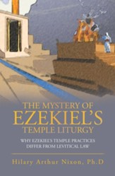 The Mystery of Ezekiel'S Temple Liturgy: Why Ezekiel'S Temple Practices Differ from Levitical Law - eBook