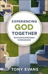 Experiencing God Together: How Your Connection with Others Deepens Your Relationship with God