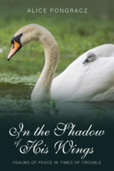 In the Shadow of His Wings: Psalms of Peace in Times of Trouble - eBook