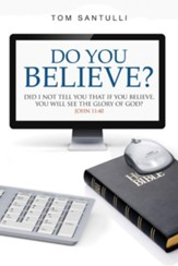 Do You Believe?: Did I Not Tell You That If You Believe, You Will See the Glory of God? - eBook