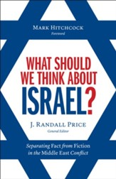 What Should We Think About Israel?: Separating Fact from Fiction in the Middle East Conflict