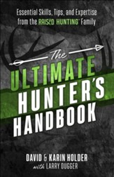 The Ultimate Hunter's Handbook: Essential Skills, Tips, and Expertise from the Raised Hunting Family