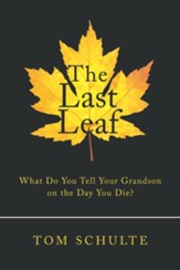 The Last Leaf: What Do You Tell Your Grandson on the Day You Die? - eBook