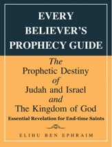 Every Believer'S Prophecy Guide: The Prophetic Destiny of Judah and Israel and the Kingdom of God - eBook