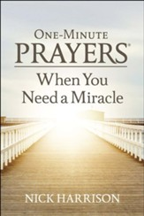 One-Minute Prayers When You Need a Miracle