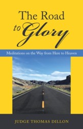 The Road to Glory: Meditations on the Way from Here to Heaven - eBook