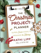 Christmas Project Planner, The: Super Simple Steps to Organize the Holidays