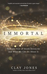 Immortal: How the Fear of Death Drives Us and What We Can Do About It
