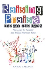 Raising Praise for All Our Days: New Lyrics for Familiar and Beloved American Tunes - eBook