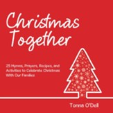 Christmas Together: 25 Hymns, Prayers, Recipes, and Activities to Celebrate Christmas with Our Families - eBook