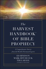The Harvest Handbook of Bible Prophecy: A Comprehensive Survey from the World's Foremost Experts