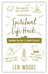 Spiritual Life Hacks: Uncommon Solutions to Common Challenges