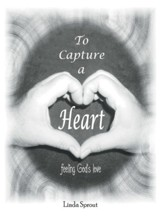 To Capture a Heart: Feeling God'S Love - eBook