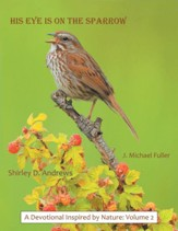 His Eye Is on the Sparrow: A Devotional Inspired by Nature: Volume 2 - eBook